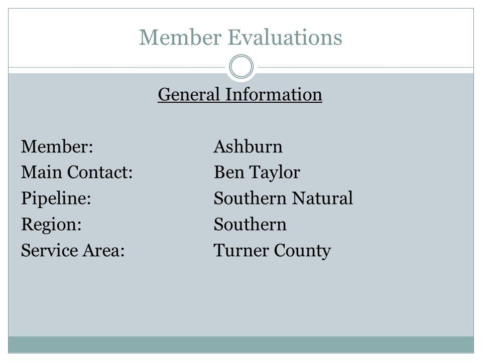 Member Evaluations General Information Member:Ashburn Main Contact:Ben Taylor Pipeline:Southern Natural Region:Southern Service Area:Turner County