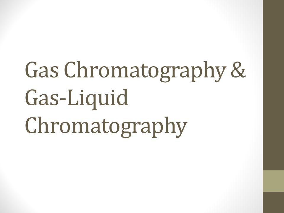 Gas Chromatography & Gas-Liquid Chromatography