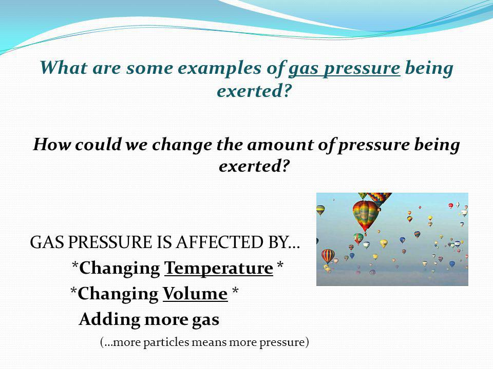 What are some examples of gas pressure being exerted.