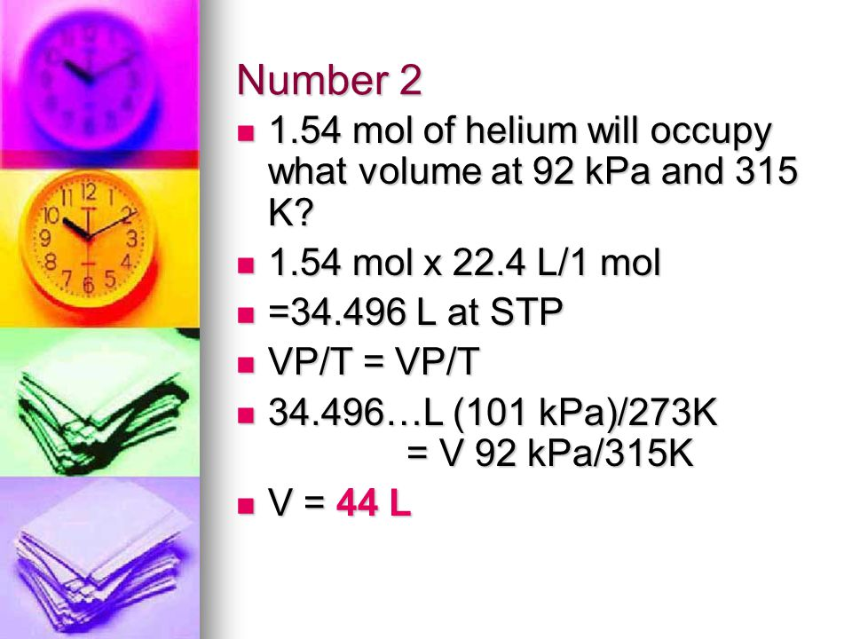 Number 2 1.54 mol of helium will occupy what volume at 92 kPa and 315 K.