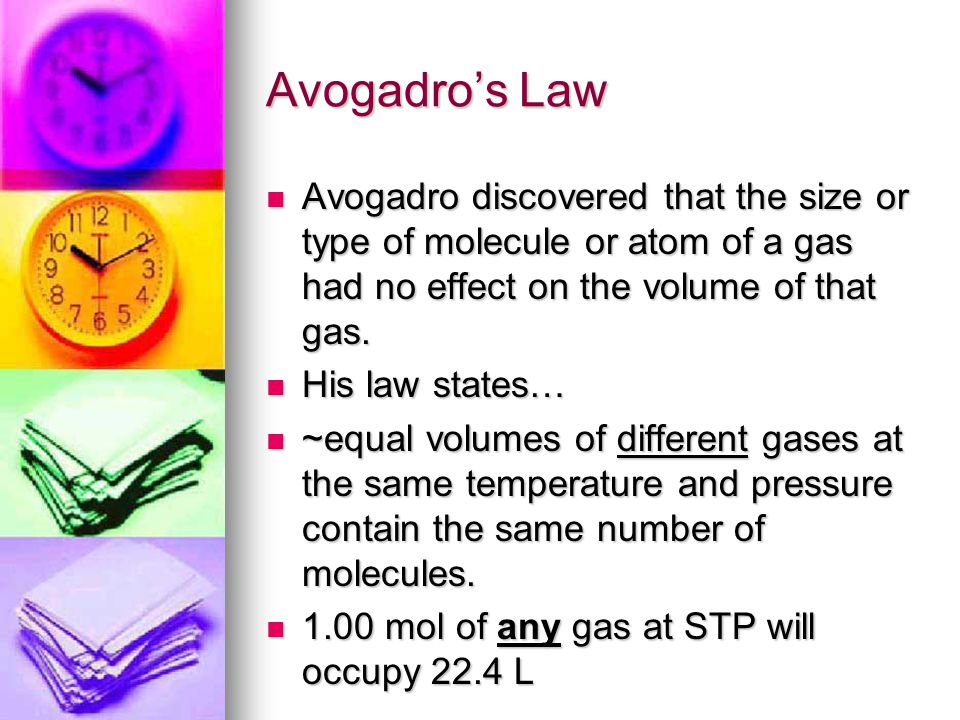 Avogadros Law Avogadro discovered that the size or type of molecule or atom of a gas had no effect on the volume of that gas.