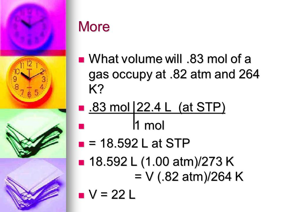 More What volume will.83 mol of a gas occupy at.82 atm and 264 K.