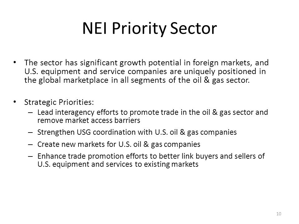 NEI Priority Sector The sector has significant growth potential in foreign markets, and U.S. equipment and service companies are uniquely positioned i