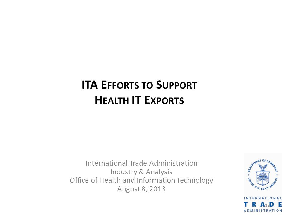 ITA E FFORTS TO S UPPORT H EALTH IT E XPORTS International Trade Administration Industry & Analysis Office of Health and Information Technology August 8,