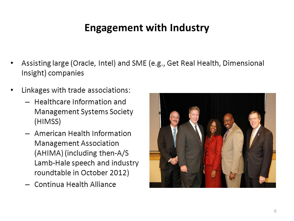 Engagement with Industry Assisting large (Oracle, Intel) and SME (e.g., Get Real Health, Dimensional Insight) companies Linkages with trade associatio