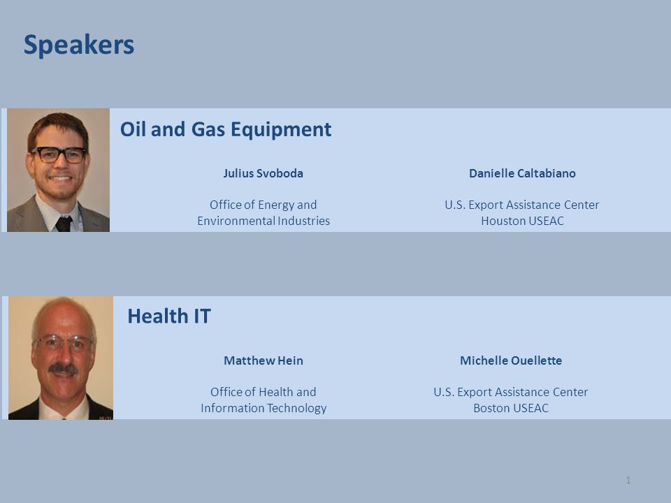 Oil and Gas Equipment Julius Svoboda Office of Energy and Environmental Industries Speakers 1 - Health IT Matthew Hein Office of Health and Informatio
