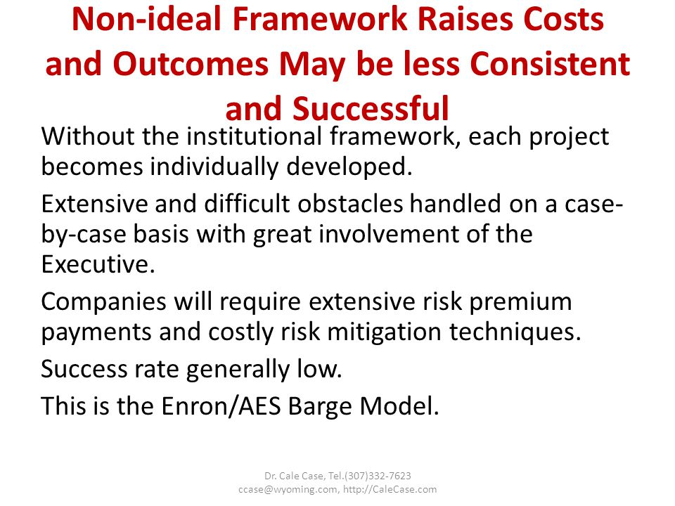 Non-ideal Framework Raises Costs and Outcomes May be less Consistent and Successful Without the institutional framework, each project becomes individually developed.