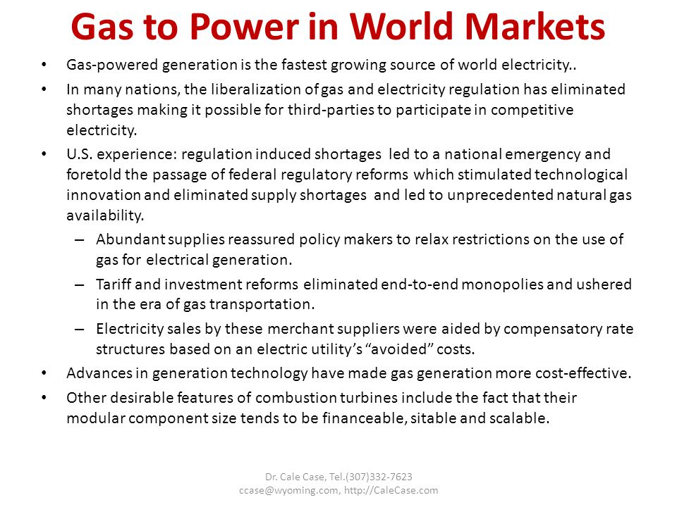 Gas to Power in World Markets Gas-powered generation is the fastest growing source of world electricity..