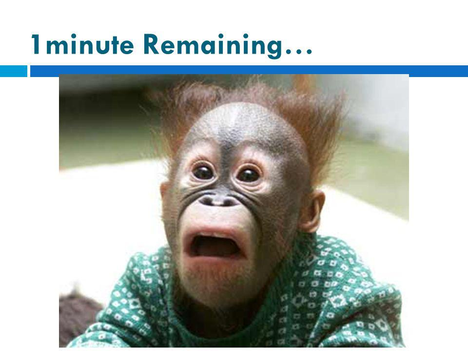 1minute Remaining…
