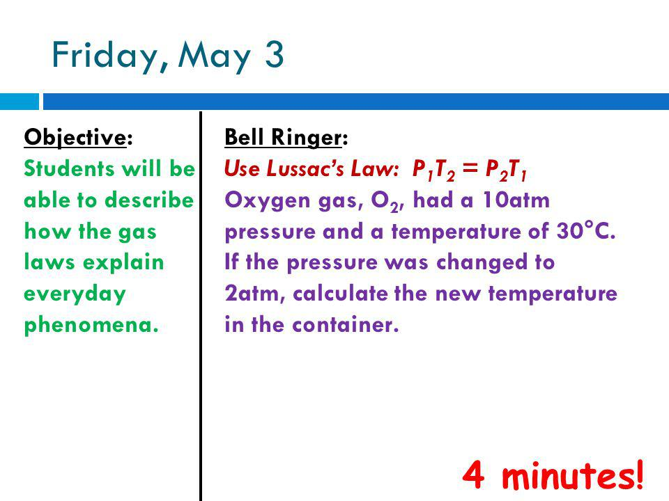 Friday, May 3 Objective: Students will be able to describe how the gas laws explain everyday phenomena.