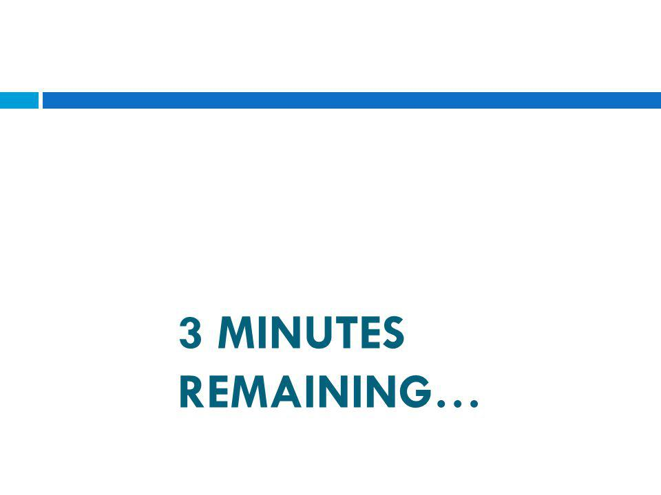 3 MINUTES REMAINING…