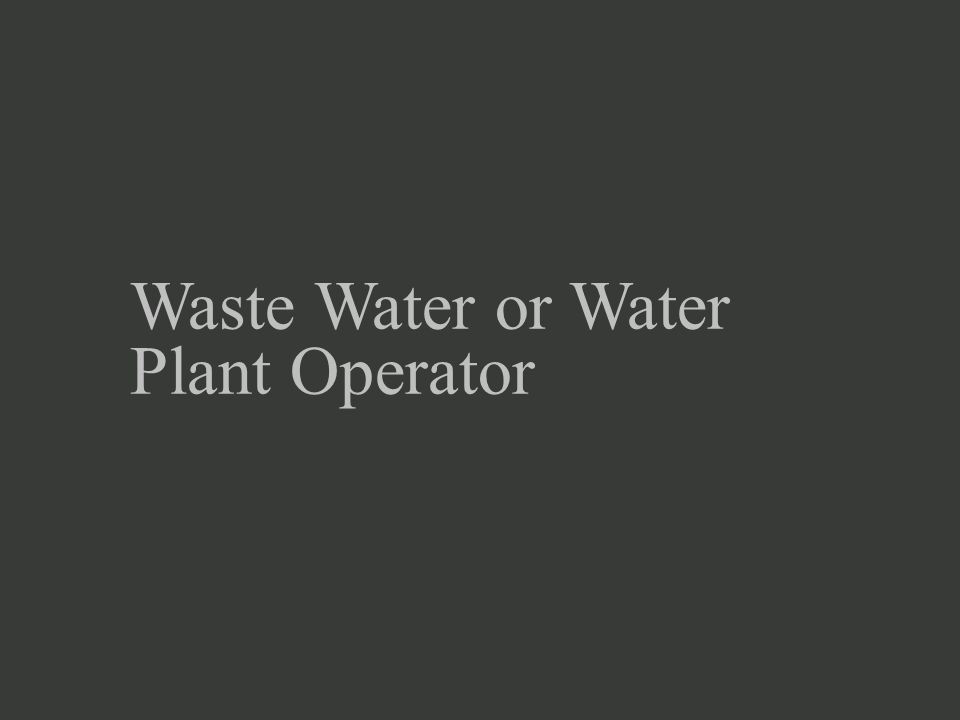 Waste Water or Water Plant Operator