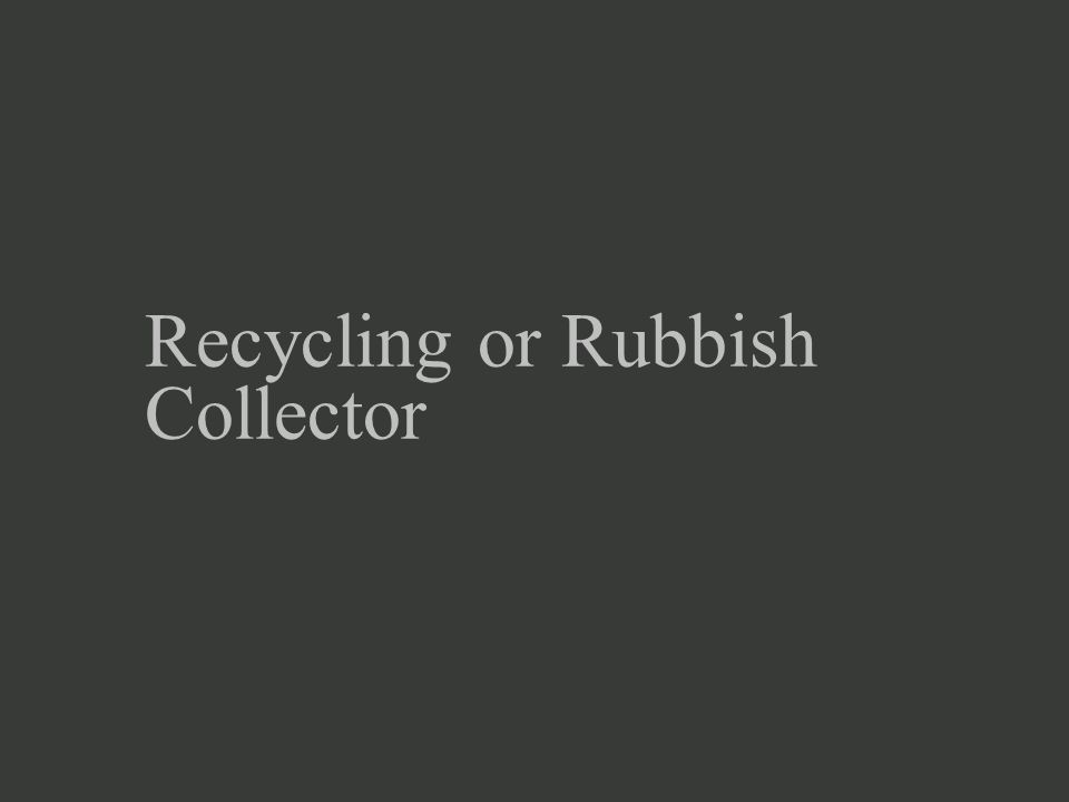 Recycling or Rubbish Collector
