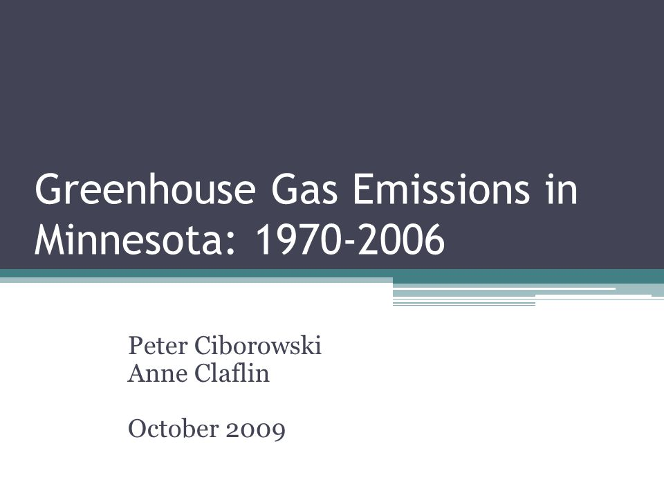 Greenhouse Gas Emissions in Minnesota: 1970-2006 Peter Ciborowski Anne Claflin October 2009