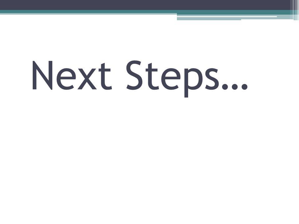 Next Steps…