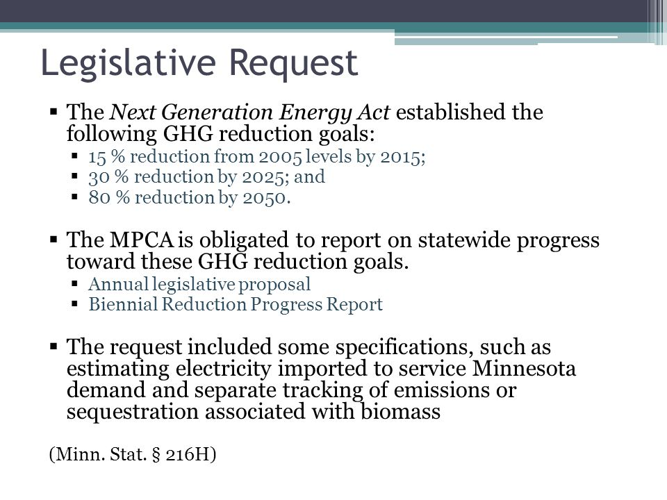 Legislative Request The Next Generation Energy Act established the following GHG reduction goals: 15 % reduction from 2005 levels by 2015; 30 % reduction by 2025; and 80 % reduction by 2050.