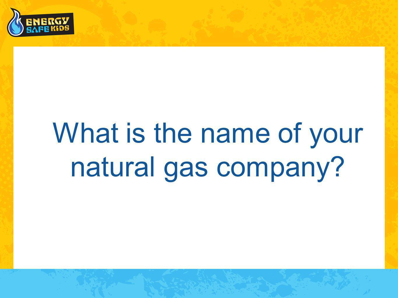 What is the name of your natural gas company?
