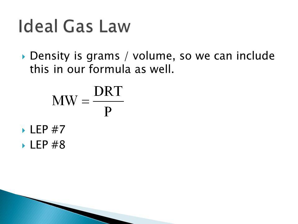 Density is grams / volume, so we can include this in our formula as well. LEP #7 LEP #8