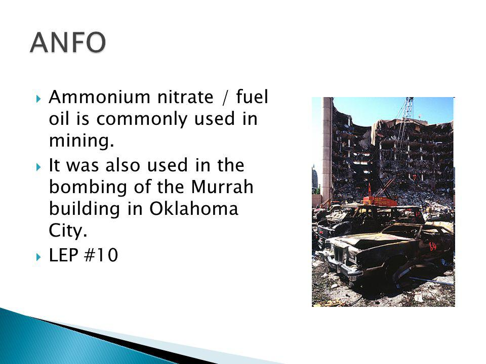 Ammonium nitrate / fuel oil is commonly used in mining. It was also used in the bombing of the Murrah building in Oklahoma City. LEP #10