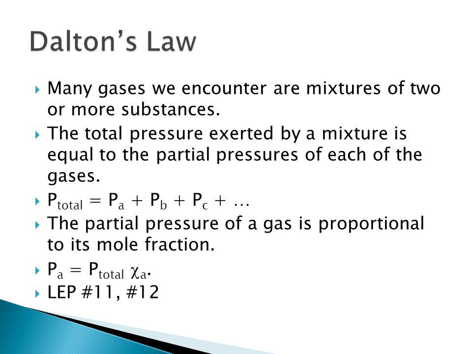 Many gases we encounter are mixtures of two or more substances. The total pressure exerted by a mixture is equal to the partial pressures of each of t