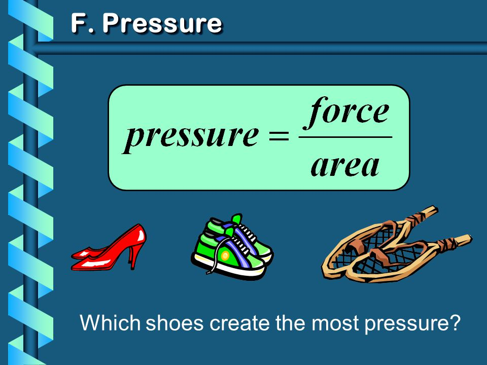 F. Pressure Which shoes create the most pressure?