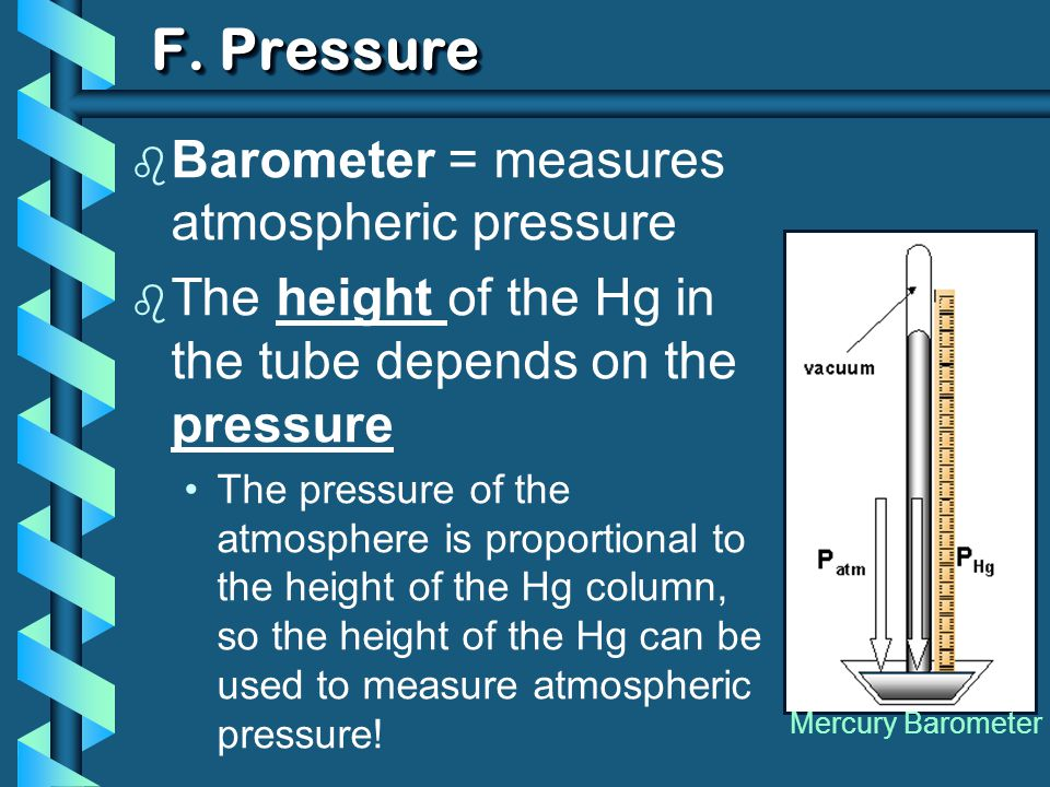 F. Pressure b Barometer = measures atmospheric pressure b The height of the Hg in the tube depends on the pressure The pressure of the atmosphere is p