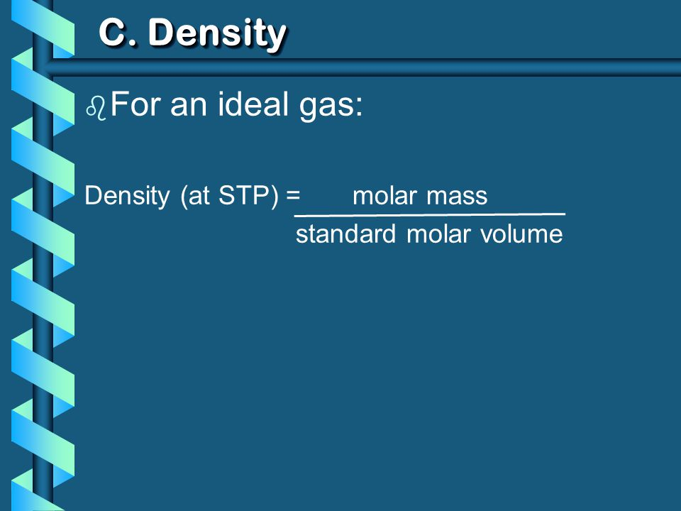 C. Density b For an ideal gas: Density (at STP) = molar mass standard molar volume