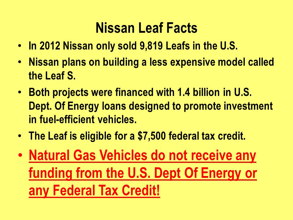 Nissan Leaf Facts In 2012 Nissan only sold 9,819 Leafs in the U.S. Nissan plans on building a less expensive model called the Leaf S. Both projects we