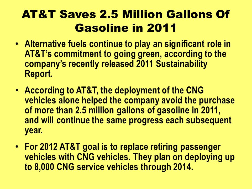AT&T Saves 2.5 Million Gallons Of Gasoline in 2011 Alternative fuels continue to play an significant role in AT&Ts commitment to going green, accordin