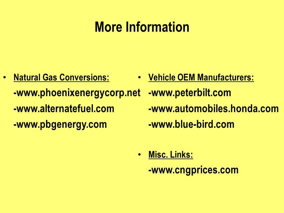 More Information Natural Gas Conversions: -www.phoenixenergycorp.net -www.alternatefuel.com -www.pbgenergy.com Vehicle OEM Manufacturers: -www.peterbilt.com -www.automobiles.honda.com -www.blue-bird.com Misc.