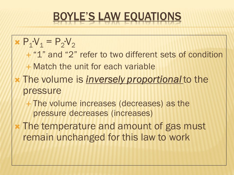 BoylesCharlessCombinedGay-LussacsAvogadros volume-pressurevolume- temperature volume- pressure- temperature pressure- temperature volume-mole V and P inversely proportional V and T directly proportional V and P inversely and V and T directly proportional P and T directly proportional V and n directly proportional P 1 V 1 = P 2 V 2 T and n constantP and n constantn constantn and V constantP and T constant