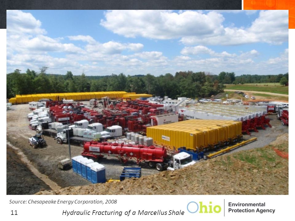 Fracturing Phase Photo Source: Chesapeake Energy Corporation, 2008 Hydraulic Fracturing of a Marcellus Shale Well, West Virginia11