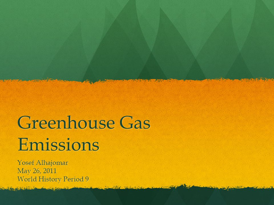 Greenhouse Gas Emissions Yosef Alhajomar May 26, 2011 World History Period 9