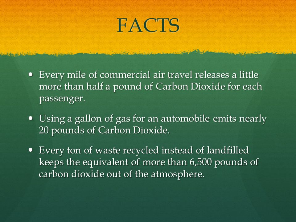 FACTS Every mile of commercial air travel releases a little more than half a pound of Carbon Dioxide for each passenger.
