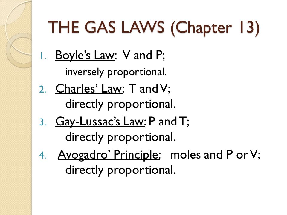 THE GAS LAWS (Chapter 13) 1. Boyles Law:V and P; inversely proportional. 2. Charles Law: T and V; directly proportional. 3. Gay-Lussacs Law: P and T;