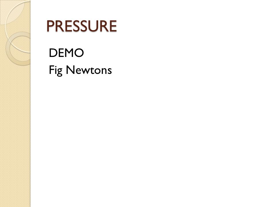 PRESSURE Pressure is measured in a variety of units.