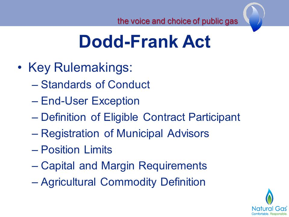 the voice and choice of public gas Dodd-Frank Act Key Rulemakings: –Standards of Conduct –End-User Exception –Definition of Eligible Contract Particip