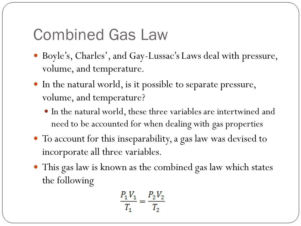 Combined Gas Law Boyles, Charles, and Gay-Lussacs Laws deal with pressure, volume, and temperature.