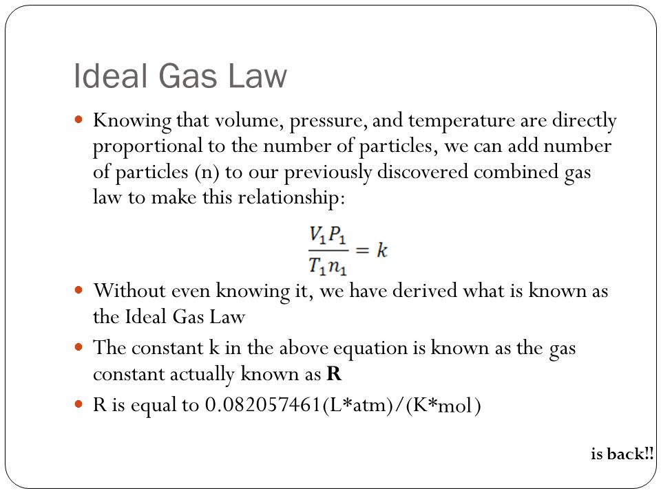 Ideal Gas Law Knowing that volume, pressure, and temperature are directly proportional to the number of particles, we can add number of particles (n)
