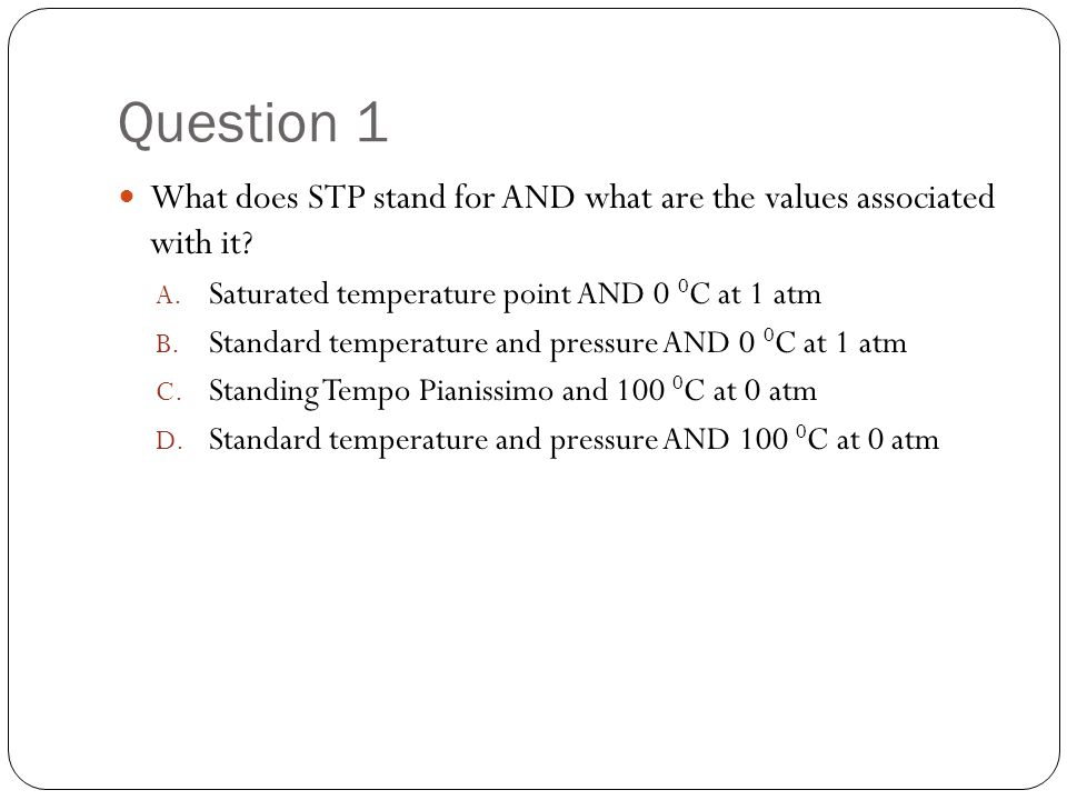 Question 1 What does STP stand for AND what are the values associated with it.