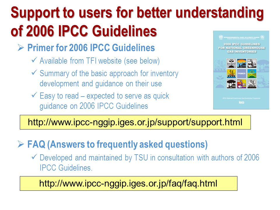 Support to users for inventory preparation following 2006 IPCC Guidelines Emission Factor Database (EFDB) Library of a wide range of well documented emission factors and other parameters to help users (inventory compilers) select those that best reflect their national circumstances Supplements all the IPCC Guidelines/GPGs Available through the internet and in the form of CDROM Efforts being continuously made to get a wider range of EFs (expert meetings for data collection, literature search, etc.) Open to relevant data proposals – New proposals welcomed!.