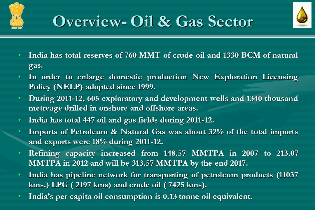 Overview- Oil & Gas Sector India has total reserves of 760 MMT of crude oil and 1330 BCM of natural gas.India has total reserves of 760 MMT of crude oil and 1330 BCM of natural gas.