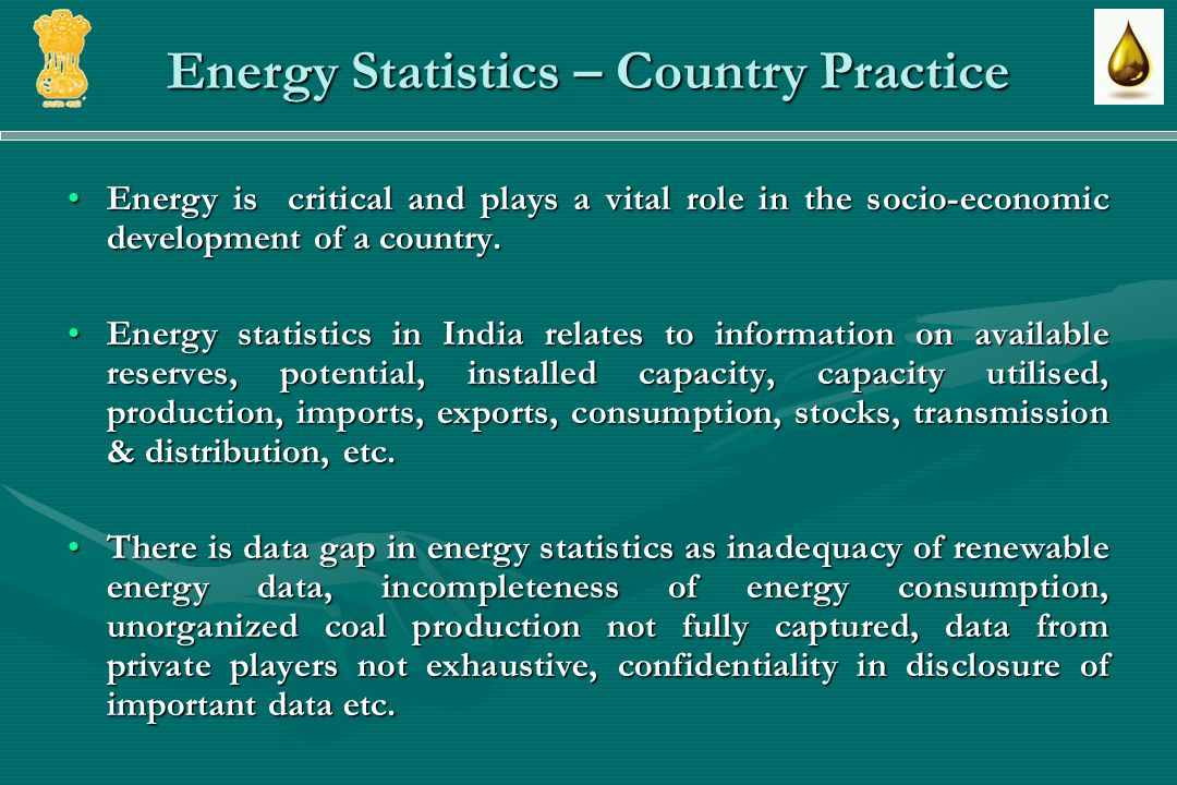 Energy Statistics – Country Practice Energy is critical and plays a vital role in the socio-economic development of a country.Energy is critical and plays a vital role in the socio-economic development of a country.