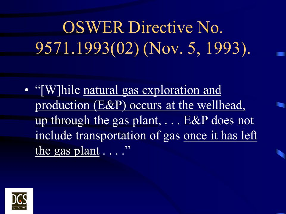 OSWER Directive No. 9571.1993(02) (Nov. 5, 1993). [W]hile natural gas exploration and production (E&P) occurs at the wellhead, up through the gas plan
