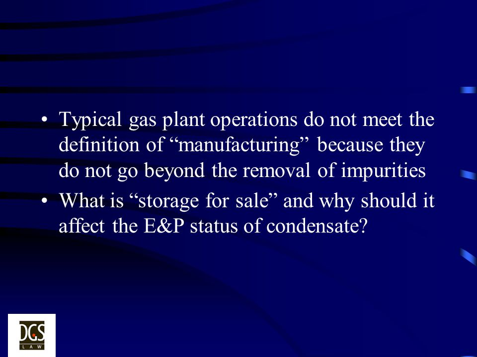 Typical gas plant operations do not meet the definition of manufacturing because they do not go beyond the removal of impurities What is storage for s