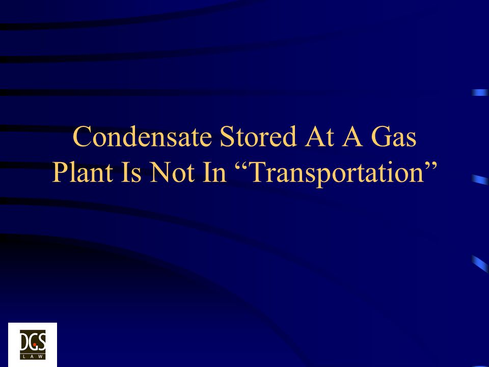 Condensate Stored At A Gas Plant Is Not In Transportation