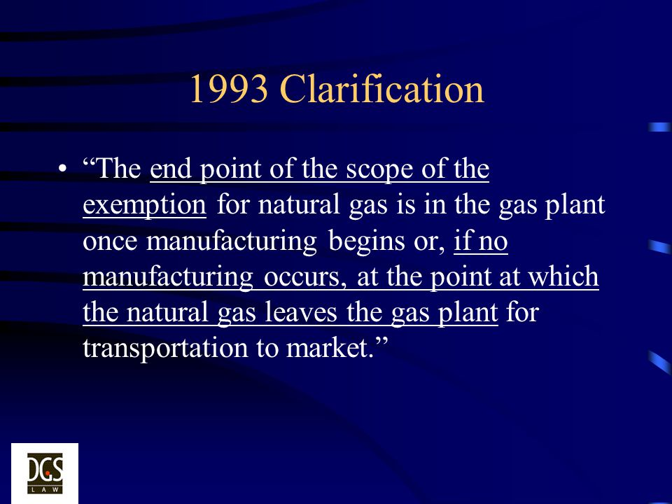 1993 Clarification The end point of the scope of the exemption for natural gas is in the gas plant once manufacturing begins or, if no manufacturing o