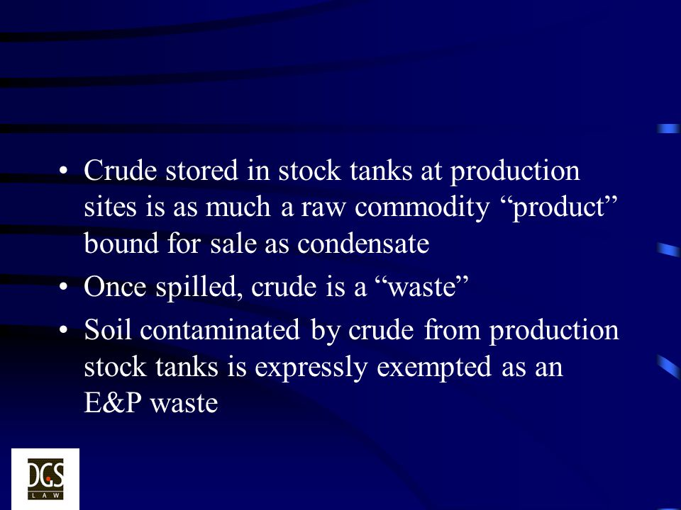Crude stored in stock tanks at production sites is as much a raw commodity product bound for sale as condensate Once spilled, crude is a waste Soil co