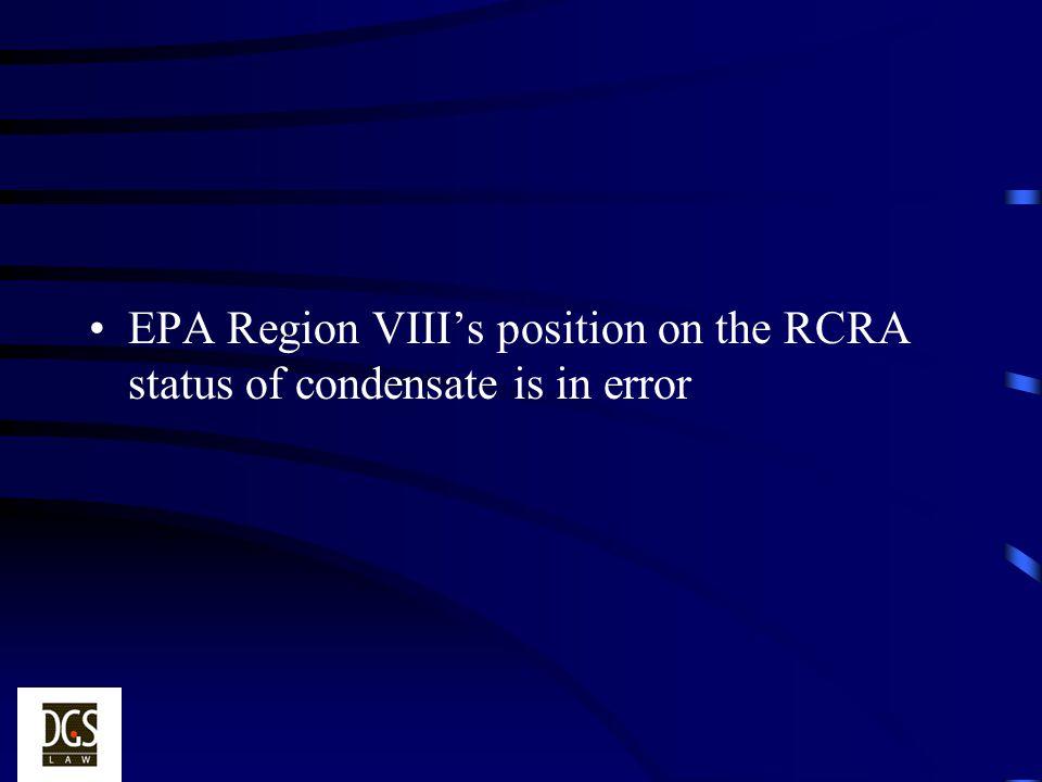 EPA Region VIIIs position on the RCRA status of condensate is in error