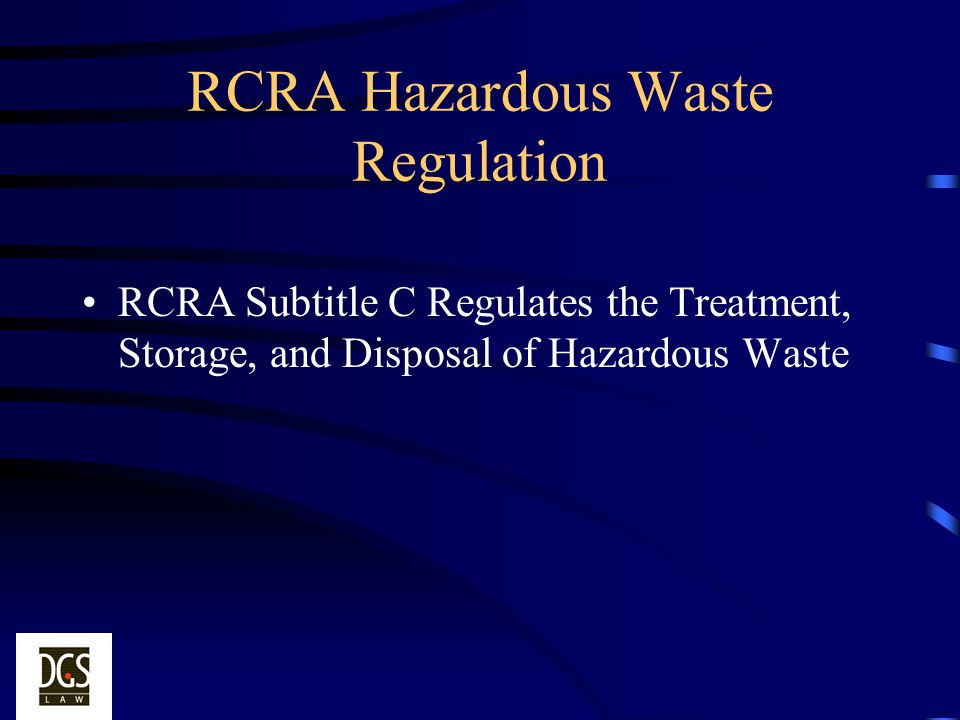 Solid and Hazardous Waste Under RCRA Solid Waste is any discarded material, including material released from tank storage Hazardous Waste is a solid waste that is either: –A Listed Waste –A Characteristic Waste